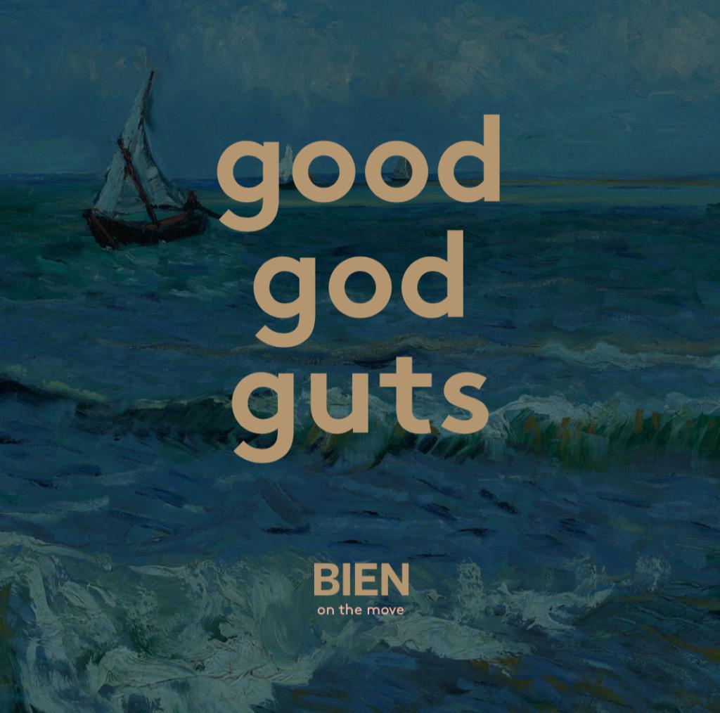 BIEN on the move good god guts